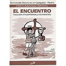 El encuentro - guía del catequista: Iniciación a la Penitencia y a la Eucaristía (Catecumenado infantil)