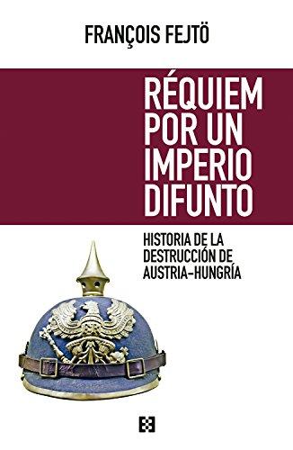 Réquiem por un imperio difunto: Historia de la destrucción de Austria-Hungría (Nuevo Ensayo nº 1) por François Fejtö
