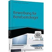 Bewerbung für Berufseinsteiger - inkl. Arbeitshilfen online (Haufe Fachbuch)