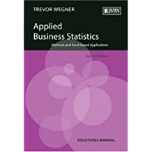 Applied Business Statistics Solutions Manual: Methods and Excel-Based Applications