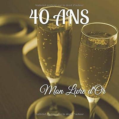 40 ANS Mon Livre d'Or: Un joli cadre par page pour des messages uniques - 100 pages - Beau format