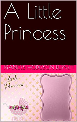 A Little Princess / Being the whole story of Sara Crewe now told for the first time (English Edition)