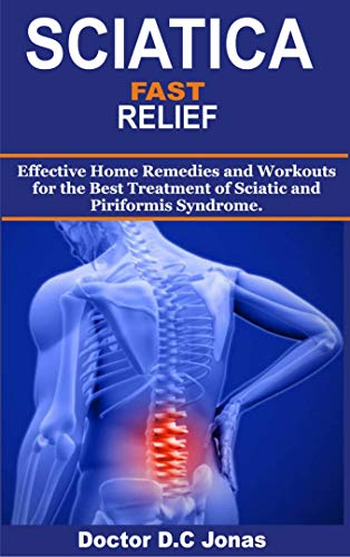 SCIATICA FAST RELIEF: Effective Home Remedies and Workouts for the Best Treatment of Sciatic and Piriformis Syndrome. (English Edition)