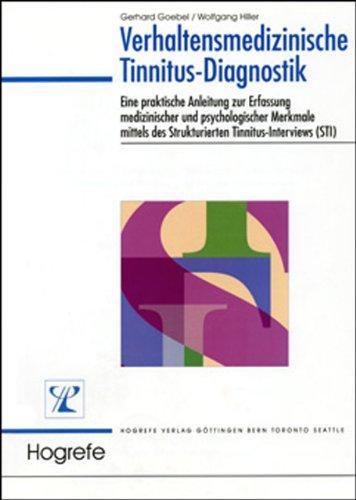 Verhaltensmedizinische Tinnitus-Diagnostik: Eine praktische Anleitung zur Erfassung medizinischer und psychologischer Merkmale mittels des Strukturierten Tinnitus-Interviews (STI)