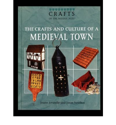 [( The Crafts and Culture of a Medieval Town * * )] [by: Joann Jovinelly] [Jul-2006]