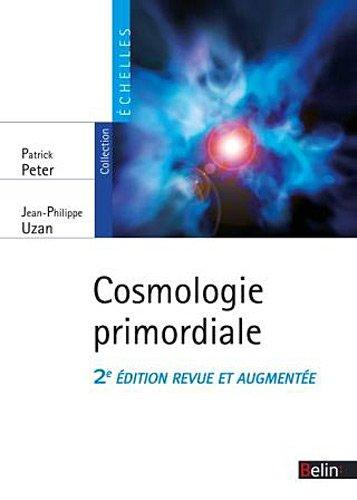 Cosmologie primordiale (Nouvelle édition) par Patrick Peter