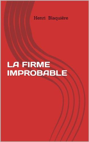 Livres en pdf à télécharger gratuitement LA FIRME IMPROBABLE in French PDF ePub