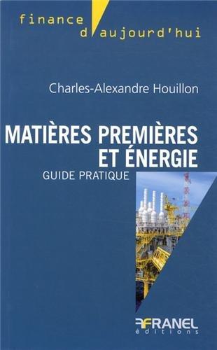 Matières premières et énergie, guide pratique par Charles-Alexandre Houillon