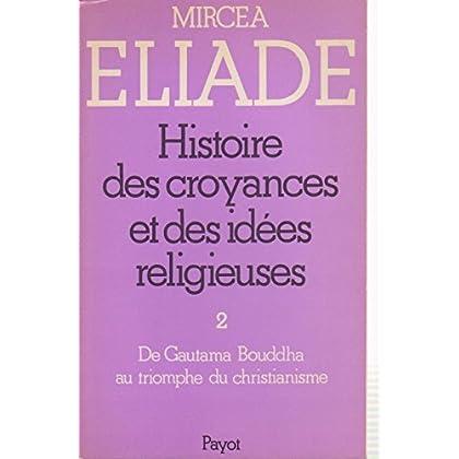 Histoire des croyances et des idées religieuses, Volume 2 : De Gautama Bouddha au triomphe du christianisme