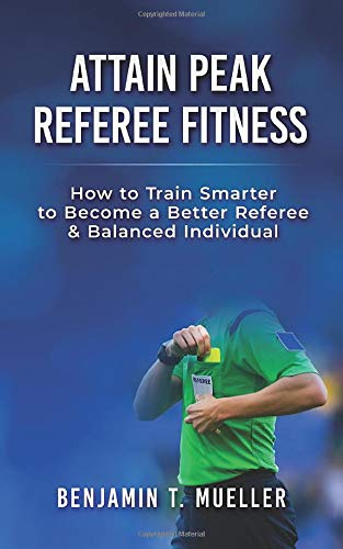 Attain Peak Referee Fitness: How to Train Smarter to Become a Better Referee & Balanced Individual