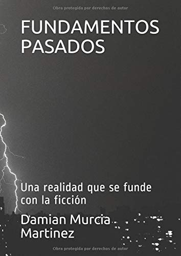 FUNDAMENTOS  PASADOS: Una realidad que se funde con la ficción por Damian Murcia Martinez