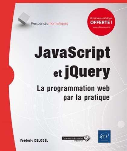 JavaScript et jQuery - La programmation web par la pratique par Frédéric DELOBEL