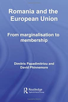 Romania and The European Union: From Marginalisation to Membership? (Europe and the Nation State) di [Papadimitriou, Dimitris, Phinnemore, David]