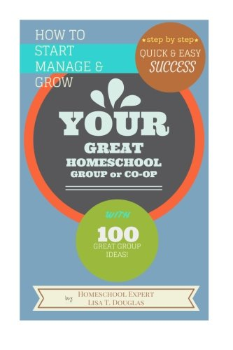how-to-start-manage-and-grow-your-great-homeschool-group-or-co-op-step-by-step-quick-and-easy-succes