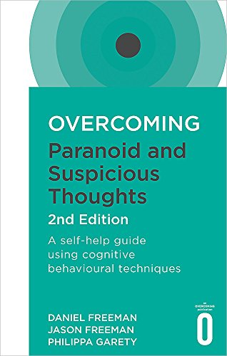 Overcoming Paranoid and Suspicious Thoughts, 2nd Edition: A self-help guide using cognitive behavioural techniques (Overcoming Books) por Daniel Freeman
