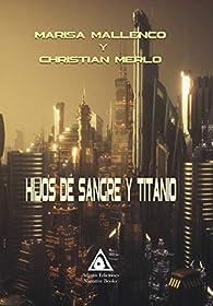 Hijos de Sangre y Titanio par  Christian Merlo Ruiz