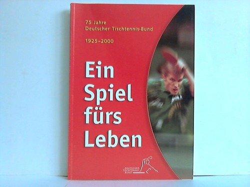 Ein Spiel fürs Leben - 75 Jahre DTTB (1925 - 2000)