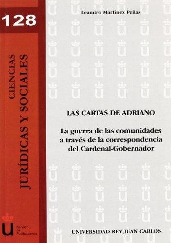 Las cartas de Adriano: La guerra de las comunidades a través de la correspondencia del Cardenal-Gobernador (Colección Ciencias Jurídicas y Sociales) por Leandro Martínez Peñas