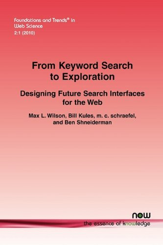 From Keyword Search to Exploration (Foundations and Trends(r) in Web Science) by Max L. Wilson (2010-01-06)