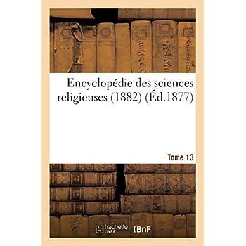 Encyclopédie des sciences religieuses. Tome 13 (1882)