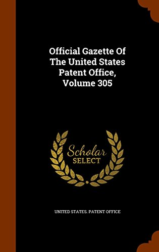 Official Gazette Of The United States Patent Office, Volume 305