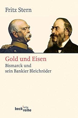 Gold und Eisen: Bismarck und sein Bankier Bleichröder