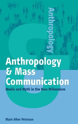 Anthropology & Mass Communication: Media and Myth in the New Millennium by Mark Allen Peterson (2003-11-06)