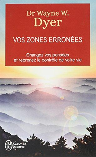 Vos zones erronées : Changez vos pensées et reprenez le contrôle de votre vie