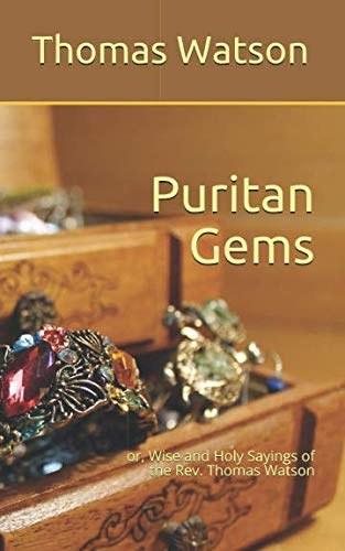 Puritan Gems: or,  Wise and Holy Sayings  of the  Rev. Thomas Watson