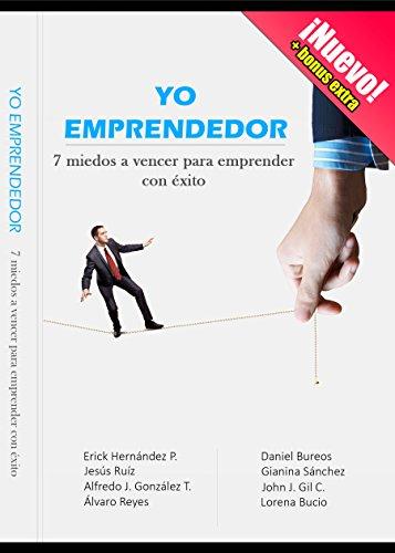 Yo emprendedor: 7 miedos a vencer para emprender con éxito