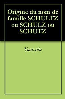Origine du nom de famille SCHULTZ ou SCHULZ ou SCHUTZ (Oeuvres courtes) par [Youscribe]