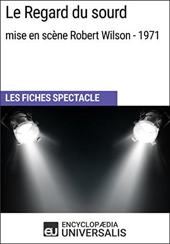 Le Regard du sourd (mise en scène Robert Wilson - 1971): Les Fiches Spectacle d'Universalis