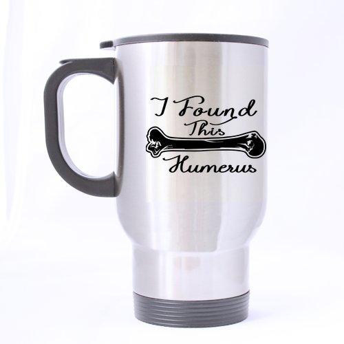 Funny biologie Mug - populaire humoristique J'ai Trouvé CE Humérus Voyage en acier inoxydable Thé Mug/tasse à thé - 396,9 gram