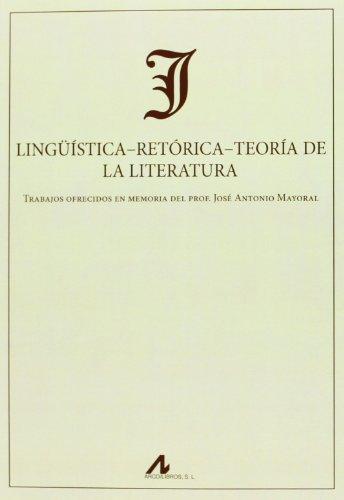 Lingüística-retórica-teoría de la Literatura : trabajos ofrecidos en memoria del prof. José Antonio Mayoral por Fernández Leborans Mª Jesús