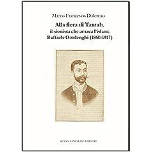 Alla fiera di Tantah. Il sionista che amava l'islam: Raffaele Ottolenghi (1860-1917)