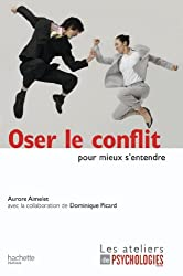 Oser le conflit pour mieux s'entendre (Les ateliers de Psychologies Magazine)