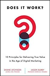 Does It Work?: 10 Principles for Delivering True Business Value in Digital Marketing