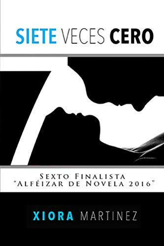 Siete Veces Cero: Una novela romántica, intensa, sensacional. Embárcate en un viaje hacia los sentimientos. por Xiora Martínez