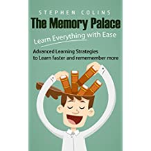 The Memory Palace: Learn Everything with Ease - Advanced Learning Strategies to Learn faster and remember more! (English Edition)
