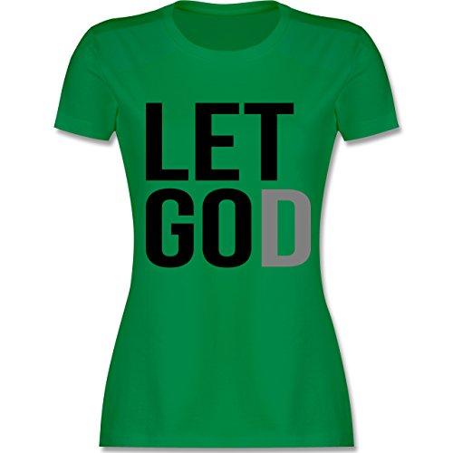 Statement Glaube Religion - Let Go God Lass Los Gott schwarz - Damen T-Shirt Grün