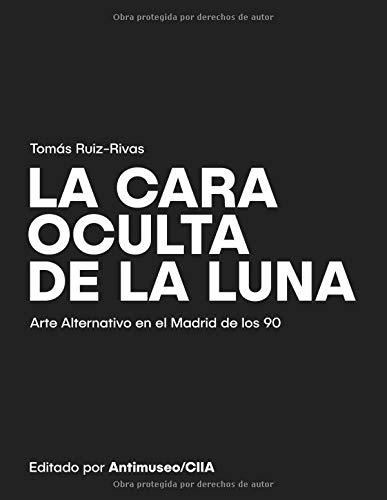 La cara oculta de la Luna: Arte alternativo en el Madrid de los 90 por Tomás Ruiz-Rivas