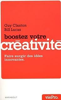 Boostez votre créativité : Faire surgir des idées innovantes - Guy Claxton