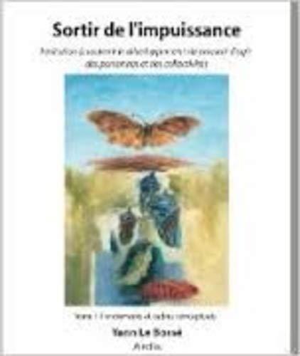 Sortir de l?impuissance : invitation à soutenir le développement du pouvoir d?agir des personnes et des collectivités. : Tome 1, Fondements et cadres conceptuels