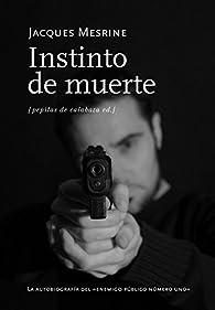 Instinto de muerte: La autobiografía del enemigo público número uno par Jacques Mesrine