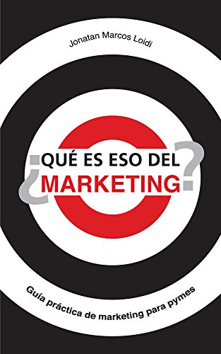 ¿Qué es eso del Marketing?: Guía práctica de Marketing para PYMES