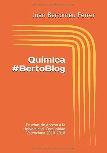 Química #BertoBlog: Pruebas Acceso a la Universidad. Comunidad Valenciana 2010-2018 por Juan Bertomeu Ferrer