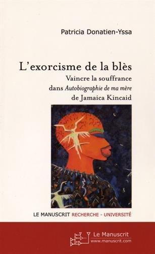 L'exorcisme de la Bls: Vaincre la Souffrance dans Autobiographie de ma mere de Jamaica Kincaid
