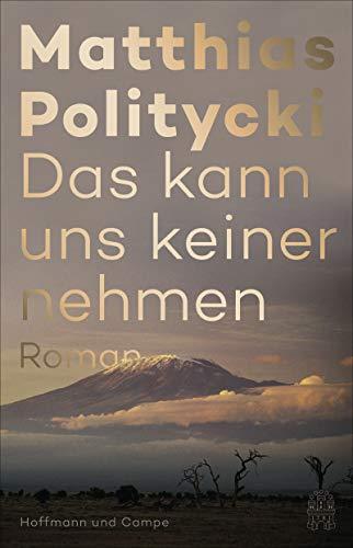 Buchseite und Rezensionen zu 'Das kann uns keiner nehmen: Roman' von Matthias Politycki