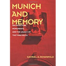 Munich and Memory: Architecture, Monuments and the Legacy of the Third Reich (Weimar and Now: German Cultural Criticism (Hardcover))