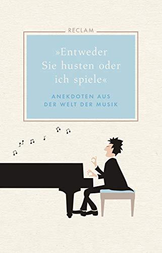 """""""Entweder Sie husten oder ich spiele"""". Anekdoten aus der Welt der Musik"""